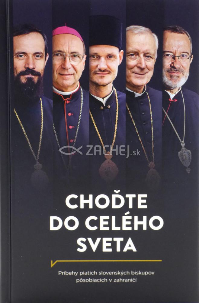Choďte do celého sveta - Príbehy piatich slovenských biskupov pôsobiacich v zahraničí