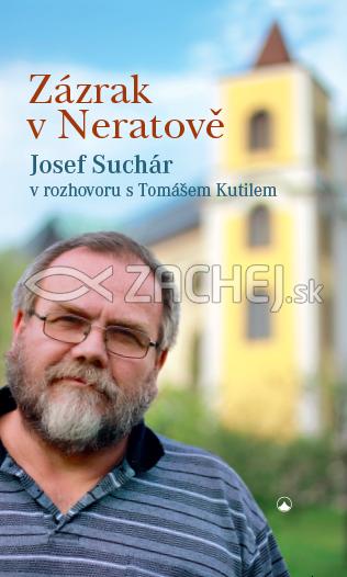 Zázrak v Neratově - Josef Suchár v rozhovoru s Tomášem Kutilem