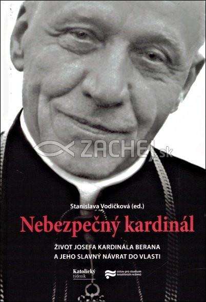 Nebezpečný kardinál - Život Josefa kardinála Berana a jeho slavný návrat do vlasti