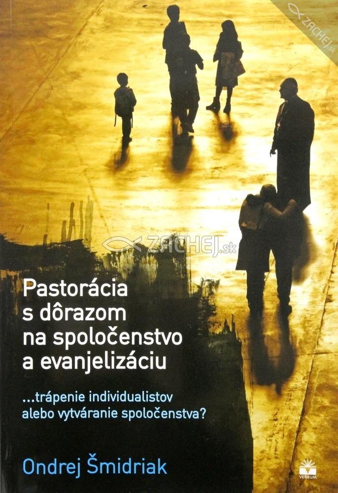 Pastorácia s dôrazom na spoločenstvo a evanjelizáciu - ... trápenie individualistov alebo vytváranie spoločenstva?