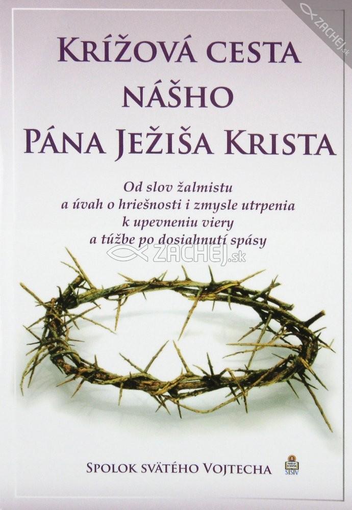 Krížová cesta nášho Pána Ježiša Krista - Od slov žalmistu a úvah o hriešnosti i zmysle utrpenia k upevneniu viery a túžbe po dosiahnutí spásy