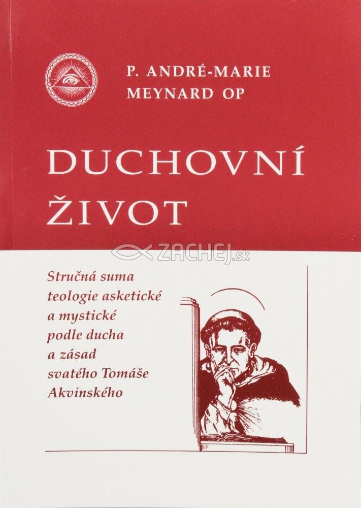 Duchovní život - Stručná suma teologie asketické a mystické podle ducha a zásad svatého Tomáše Akvinského