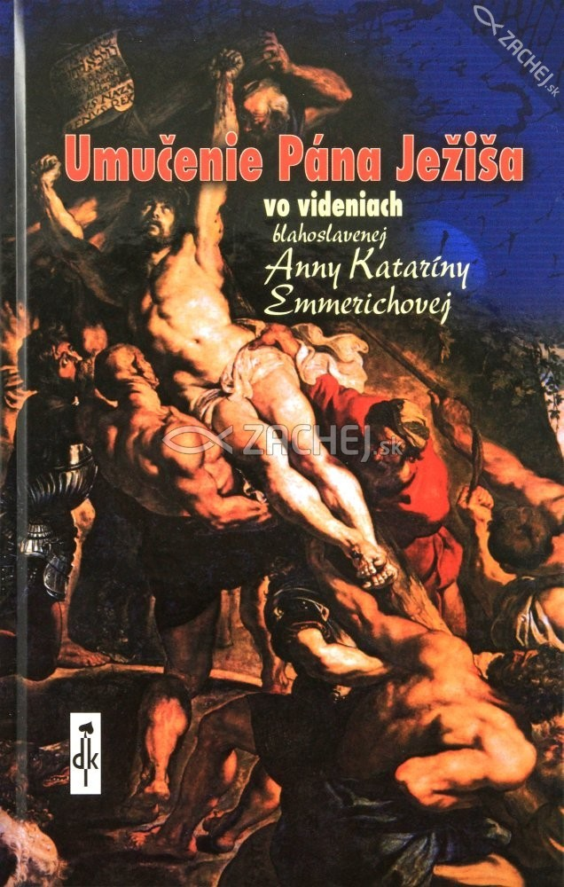 Umučenie Pána Ježiša - vo videniach blahoslavenej Anny Kataríny Emmerichovej