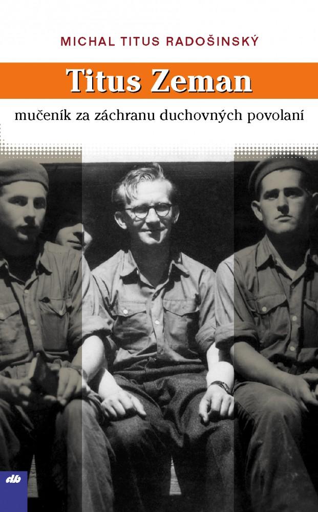 Titus Zeman - mučeník za záchranu duchovných povolaní