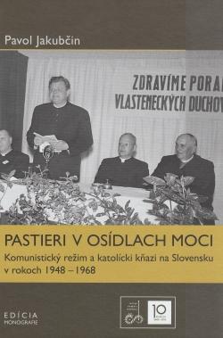 Pastieri v osídlach moci - Komunistický režim a katolícki kňazi na Slovensku v rokoch 1948 – 1968
