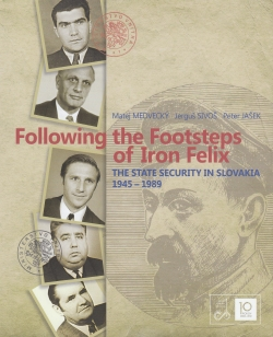 Following the Footsteps of Iron Felix - The State Security in Slovakia 1945-1989