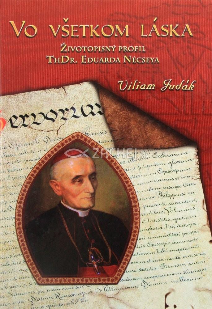Vo všetkom láska - Životopisný profil ThDr. Eduarda Nécseya