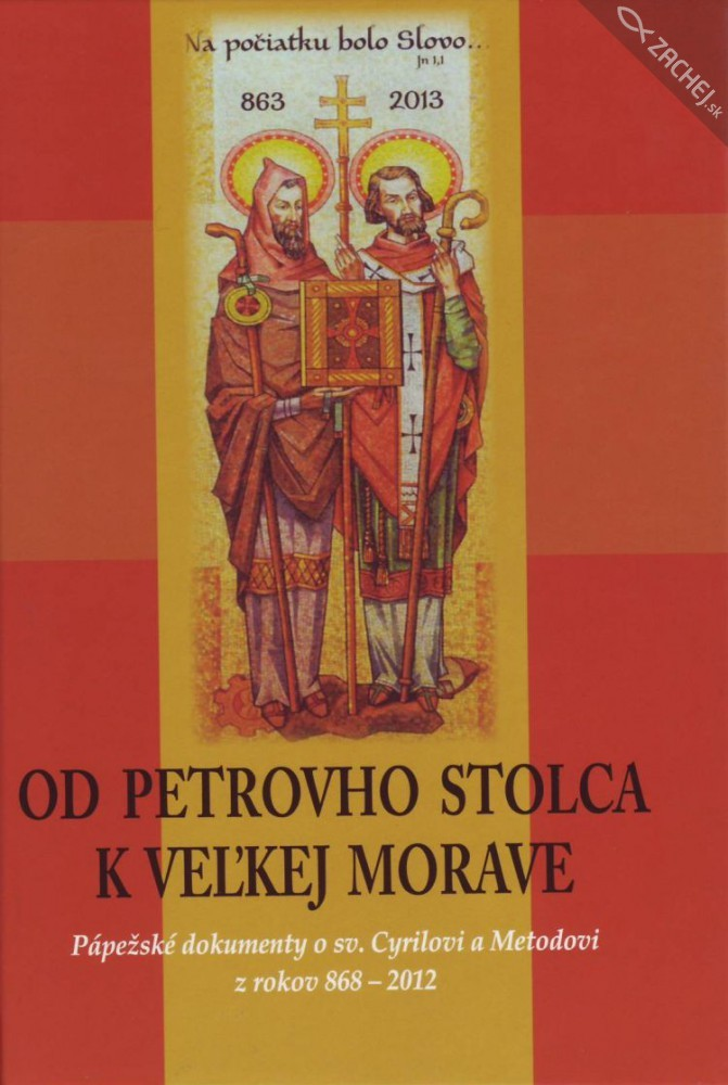 Od Petrovho stolca k Veľkej Morave - Pápežské dokumenty o sv. Cyrilovi a Metodovi z rokov 868 - 2012