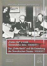 """Tretia ríša a vznik Slovenského štátu. Dokumenty I. - Das """"Drittte Reich"""" und die Entstehung des Slowakischen Staates – Dokumente I"""
