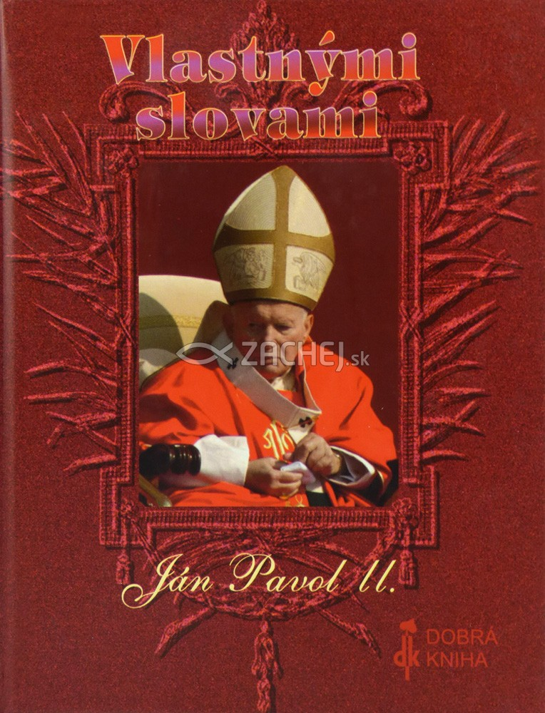 Vlastnými slovami - Ján Pavol II. - Citáty Jána Pavla II.