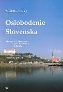 Oslobodenie Slovenska - Zásluhy T. G. Masaryka, M. R. Štefánika a E. Beneša, historický pohľad