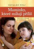 Maminky, které milují příliš - Jak nevychovat tyrany ani rozmazlence