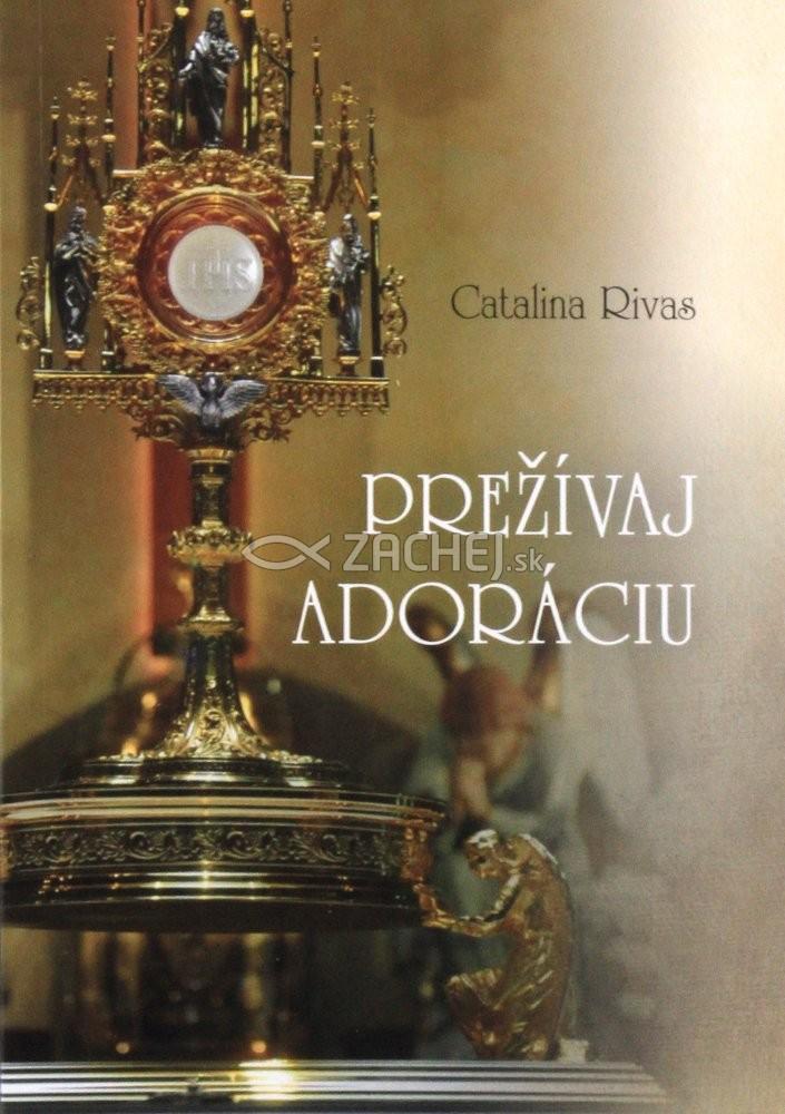 Prežívaj adoráciu - Svedectvo Cataliny Rivasovej