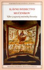 Slávne svedectvo mučeníkov - Výber z najstaršej mučeníckej literatúry