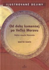 Od doby kamennej po Veľkú Moravu - Dejiny umenia Slovenska