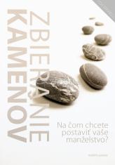 Zbieranie kameňov - Na čom chcete postaviť vaše manželstvo?