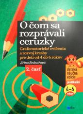 O čom sa rozprávali ceruzky - Grafomotorické cvičenia a rozvoj kreslenia pre deti od 4 do 6 rokov