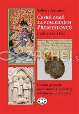 České země za posledních Přemyslovců - I. díl (1192-1253) - Cestou proměny společnosti k vrcholně středověké monarchii
