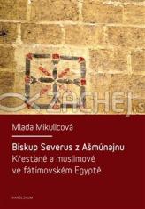 Biskup Severus z Ašmúnajnu - Křesťané a muslimové ve fátimovském Egyptě