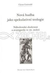 Nová hudba jako spekulativní teologie - Náboženská zkušenost a avantgarda ve 20. století