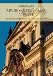 Arcibiskupský palác v Praze - S historickým přehledem pražských arcibiskupů