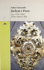 Jáchym z Fiore (asi 1135-1202) - Život, názory a dílo