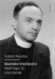 Maximální křesťanství - Adolf Kajpr SJ a list Katolík