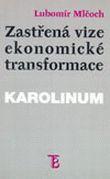 Zastřená vize ekonomické transformace - Česká ekonomika mezi minulostí a budoucností