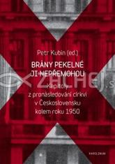 Brány pekelné ji nepřemohou - Kapitoly z pronásledování církví v Československu kolem roku 1950