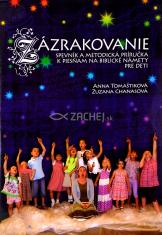 Zázrakovanie (spevník) - Spevník a metodická príručka k piesňam na biblické námety pre deti