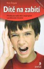 Dítě na zabití - Příručka pro rodiče dětí a dospívajících s problémovým chováním