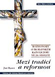 Mezi tradicí a reformou - Rozhovory o moravském katolicismu ve 20. století
