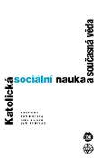 Katolická sociální nauka a současná věda - Interdisciplinární analýzy sociálních encyklik Jana Pavla II.