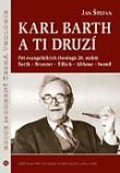Karl Barth a ti druzí - Pět evangelických theologů 20. století: Barth - Brunner - Tillich - Althaus - Iwand