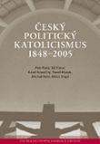 Český politický katolicismus 1848-2005