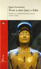 Život a smrt Jany z Arku - Svědectví z rehabilitačního procesu (1450-1456)
