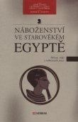 Náboženství ve starověkém Egyptě - Bohové, mýty a náboženská praxe