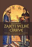 Zajetí velké církve - Dějiny konstantinopolského patriarchátu od pádu Cařihradu do roku 1821