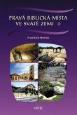 Pravá biblická místa ve Svaté zemi I.