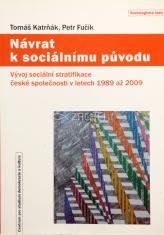 Návrat k sociálnímu původu - Vývoj sociální stratifikace české společnosti v letech 1989 až 2009