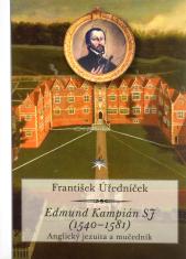 Edmund Kampián SJ (1540-1581) - Anglický jezuita a mučedník