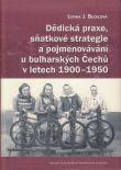 Dědická praxe, sňatkové strategie a pojmenovávání u bulharských Čechů v letech 1900-1950