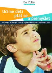 Učíme děti ptát se a přemýšlet - Metody a aktivity k rozvoji myšlení i kultivaci osobnosti dětí