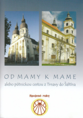 Od mamy k mame... - ...alebo pútnickou cestou z Trnavy do Šaštína