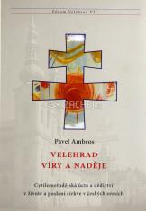 Velehrad víry a naděje - Cyrilometodějská úcta a dědictví v životě a poslání církve v českých zemích