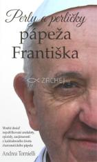 Perly a perličky pápeža Františka - Mnohé doposiaľ nepublikované anekdoty, epizódy, zaujímavosti zo života charizmatického pápeža