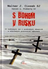 S Bohem v Rusku - 23 kněžských let v sovětských vězeních a sibiřských pracovních táborech