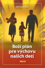 Boží plán pre výchovu našich detí - Úloha veriacich rodičov vo výchove detí podľa Božích predstáv