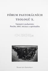 Fórum pastorálních teologů X. - Tajemství eucharistie: Pascha, oběť, iniciace a spiritualita