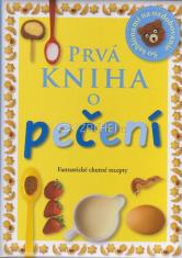 Prvá kniha o pečení - Fantastické chutné recepty